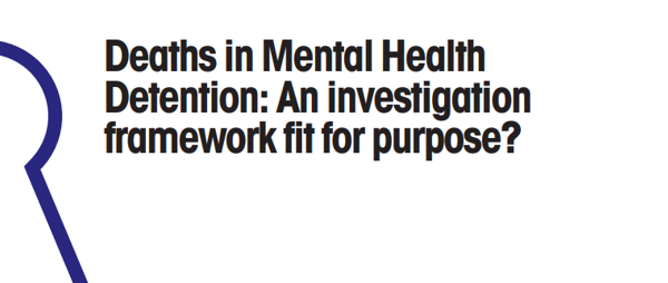 Deaths in mental health detention: An investigation framework fit for purpose?